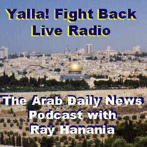 Yalla! Fight Back live radio hosted by Ray Hanania in Detroit and broadcast on radio and online every 2nd Friday of the month beginning at 8 am EST Detroit time on WNZK AM 690. Visit www.TheDailyHookah.com to listen to the podcasts