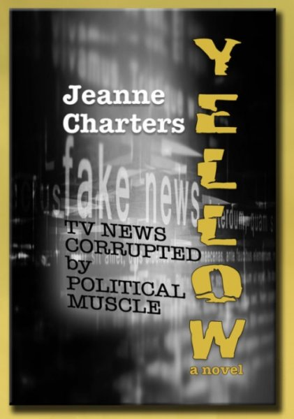 """Jeanne Charters, Author """"Yellow: TV News Corrupted by Political Muscle"""""""