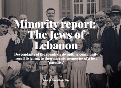 "The Jews of Lebanon, special ""Deep Dive"" series by the Arab News Newspaper"
